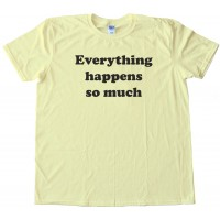 Everything Happens So Much - Meme Horse Twitter - Tee Shirt