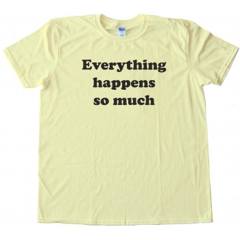 Everything Happens So Much - Meme Horse Twitter - Tee Shirt