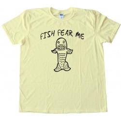 Fish Fear Me - Tee Shirt