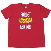 Forget Google Ask Me - Tee Shirt