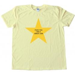 Fuck You I Did A Great Job - Gold Star - Tee Shirt