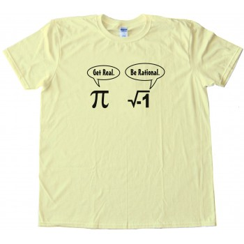 Get Real Be Rational Pi Mathematics - Tee Shirt