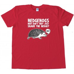 Hedgehogs Why Don'T They Just Share - Tee Shirt