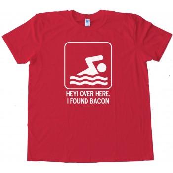 Hey Over Here - I Found Bacon - Tee Shirt