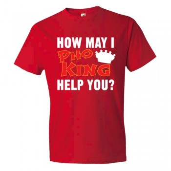 How May I Pho King Help You - Tee Shirt
