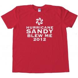 Hurricane Sandy Blew Me 2012 - Tee Shirt
