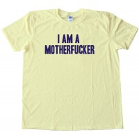I Am A Motherfucker - Tee Shirt
