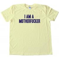 I Am A Motherfucker - Tee Shirt
