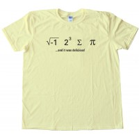 I Ate Sum Pi - And It Was Delicious - Math Nerd - Tee Shirt