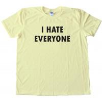 I Hate Everyone - Tee Shirt