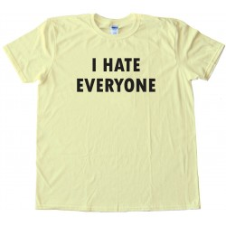 I Hate Everyone - Tee Shirt