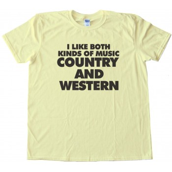 I Like Both Kinds Of Music Country And Western Tee Shirt