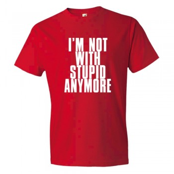 I'M Not With Stupid Anymore - Tee Shirt