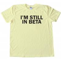 I'M Still In Beta - Tee Shirt