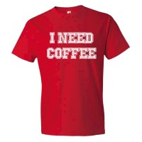 I Need Coffee Coffee Drinkers Special - Tee Shirt