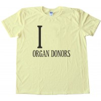 I _________ Organ Donors - Love - Tee Shirt
