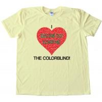 I Secretly Loathe The Colorblind - Tee Shirt
