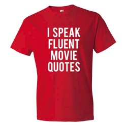 I Speak Fluent Movie Quotes - Tee Shirt
