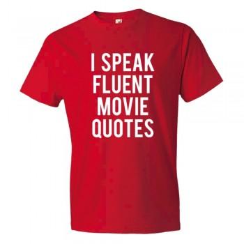 I Speak Fluent Movie Quotes - Tee Shirt