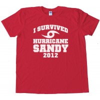 I Survived Hurricane Sandy 2012 - Tee Shirt