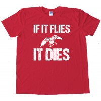 If It Flies It Dies - Tee Shirt