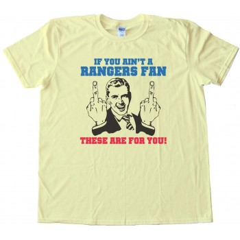 If You Ain'T A Rangers Fan - These Are For You! New York Rangers Tee Shirt