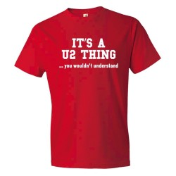 It'S A U2 Thing You Wouldn'T Understand - Tee Shirt