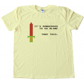 It'S Dangerous To Go Alone Take This Tee Shirt