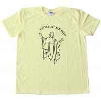 Jesus Come At Me Bro Tee Shirt