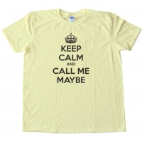 Keep Calm And Call Me Maybe - Tee Shirt