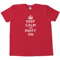 Keep Calm And Party On -- Tee Shirt