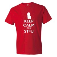 Keep Calm And Shut The Fuck Up Stfu - Tee Shirt