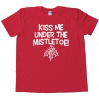 Kiss Me Under The Mistletoe! Oral Sex - Tee Shirt