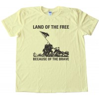 Land Of The Free - Because Of The Brave - Iwo Jima - Tee Shirt