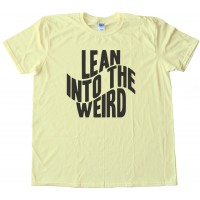 Lean Into The Weird - Tee Shirt