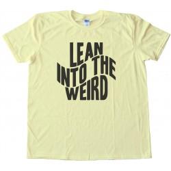 Lean Into The Weird - Tee Shirt