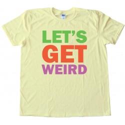 Let'S Get Weird - Party - Tee Shirt