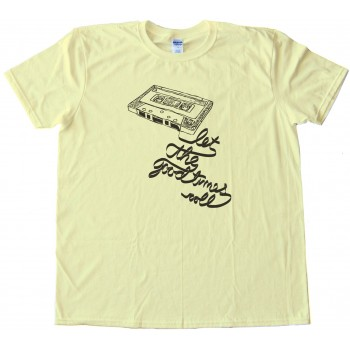 Let The Good Times Roll - Retro Cassette Tee Shirt