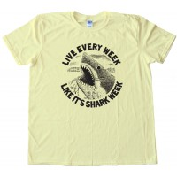 Live Every Week Like It'S Shark Week - Tee Shirt