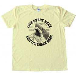 Live Every Week Like It'S Shark Week - Tee Shirt