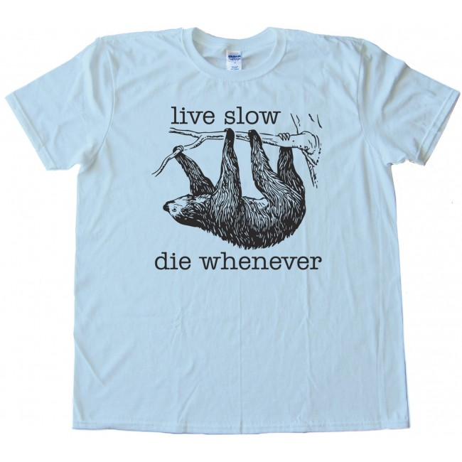 a492eff7 Live Slow Die Whenever Sloth - Tee Shirt