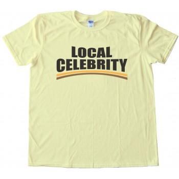 Local Celebrity Tee Shirt