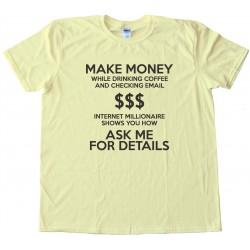 Make Money While Drinking Coffee And Checking Email Tee Shirt