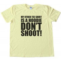 My Other Tee Shirt Is A Hoodie - Don'T Shoot!Tee Shirt