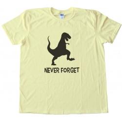 Never Forget Dinosaur Tee Shirt