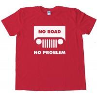 No Road No Problem Jeep - Tee Shirt