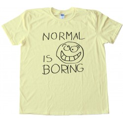 Normal Is Boring Tee Shirt