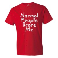 Normal People Scare Me - Tee Shirt
