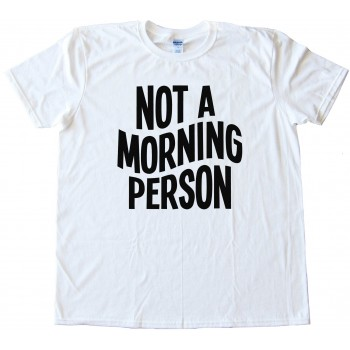 Not A Morning Person Tee Shirt