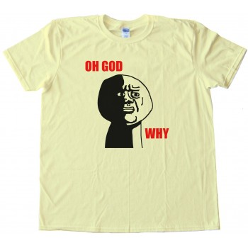 Oh God Why Rage Face Tee Shirt